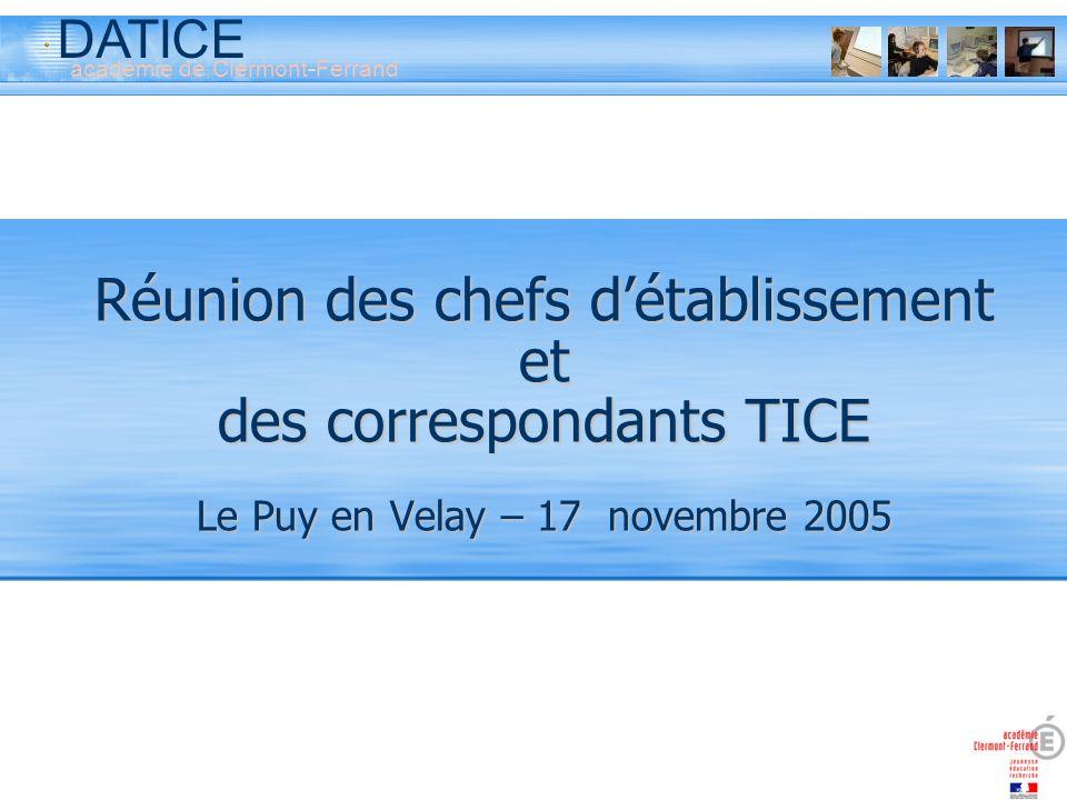 DATICE académie de Clermont-Ferrand Réunion des chefs détablissement et des correspondants TICE Le Puy en Velay – 17 novembre 2005