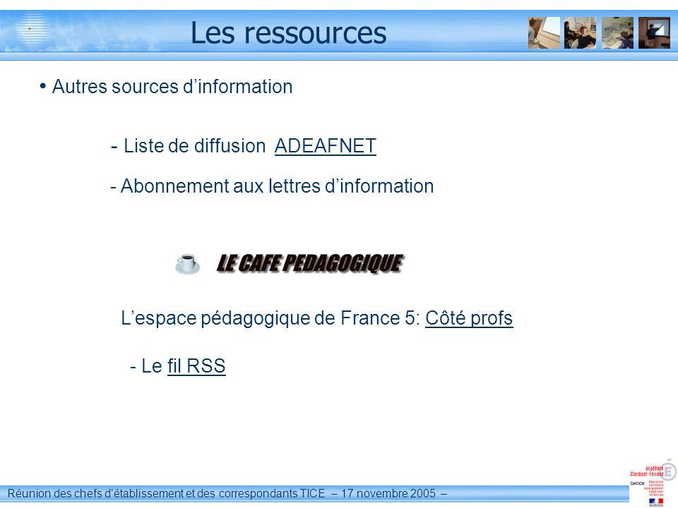 Réunion des chefs détablissement et des correspondants TICE – 17 novembre 2005 – Les ressources Autres sources dinformation - Liste de diffusion ADEAF