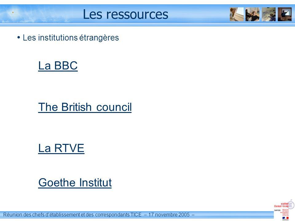 Réunion des chefs détablissement et des correspondants TICE – 17 novembre 2005 – Les ressources Les institutions étrangères La BBC The British council