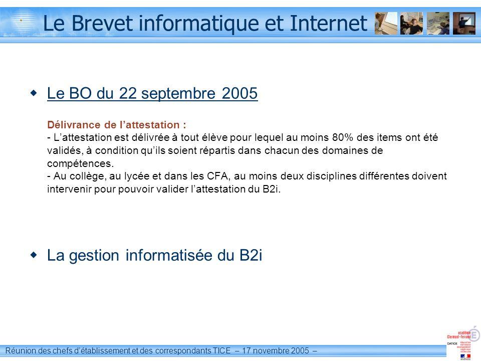 Réunion des chefs détablissement et des correspondants TICE – 17 novembre 2005 – Le Brevet informatique et Internet Le BO du 22 septembre 2005 Délivra