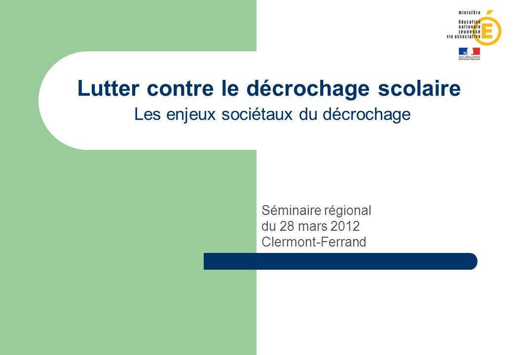 Lutter contre le décrochage scolaire Les enjeux sociétaux du décrochage Séminaire régional du 28 mars 2012 Clermont-Ferrand