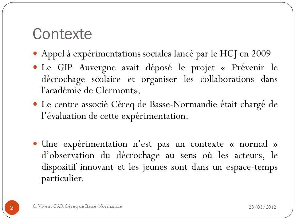 Contexte 28/03/2012 C. Vivent CAR Céreq de Basse-Normandie 2 Appel à expérimentations sociales lancé par le HCJ en 2009 Le GIP Auvergne avait déposé l