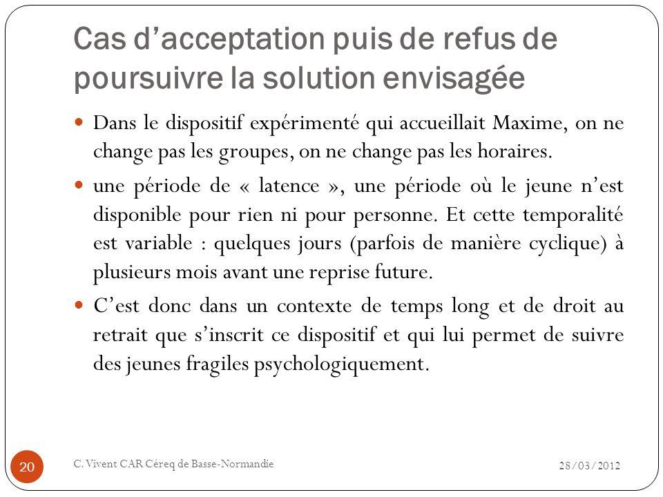 Cas dacceptation puis de refus de poursuivre la solution envisagée 28/03/2012 C. Vivent CAR Céreq de Basse-Normandie 20 Dans le dispositif expérimenté