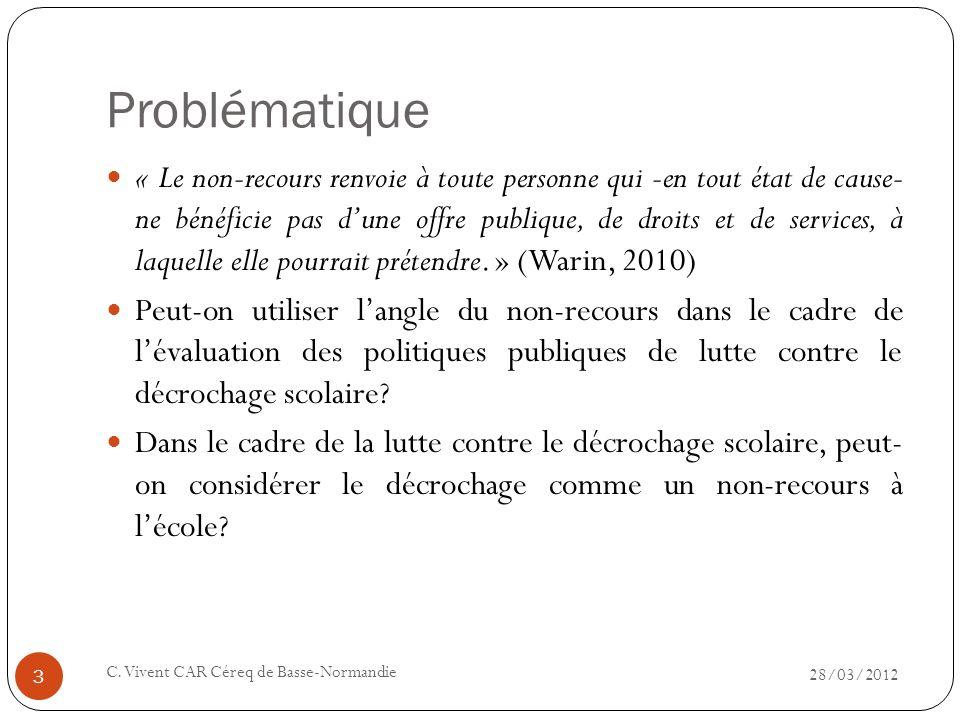 Problématique 28/03/2012 C. Vivent CAR Céreq de Basse-Normandie 3 « Le non-recours renvoie à toute personne qui -en tout état de cause- ne bénéficie p