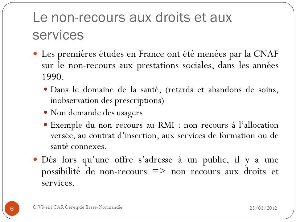 Le non-recours aux droits et aux services 28/03/2012 C. Vivent CAR Céreq de Basse-Normandie 6 Les premières études en France ont été menées par la CNA