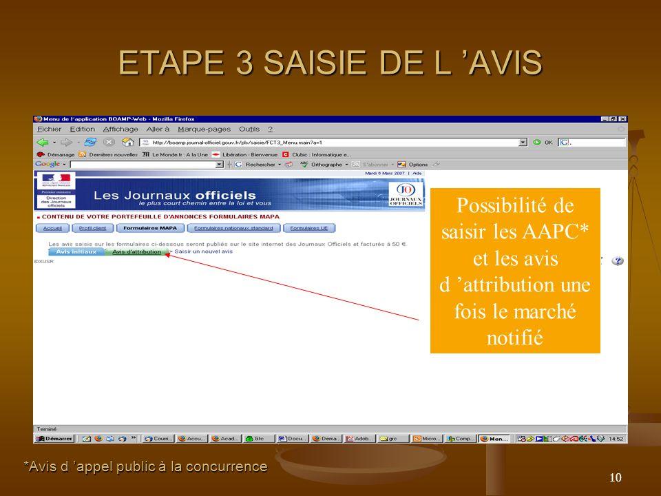 10 ETAPE 3 SAISIE DE L AVIS Possibilité de saisir les AAPC* et les avis d attribution une fois le marché notifié *Avis d appel public à la concurrence