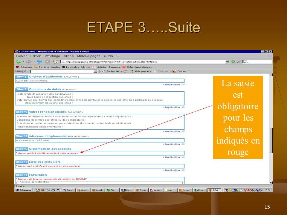 15 ETAPE 3…..Suite La saisie est obligatoire pour les champs indiqués en rouge