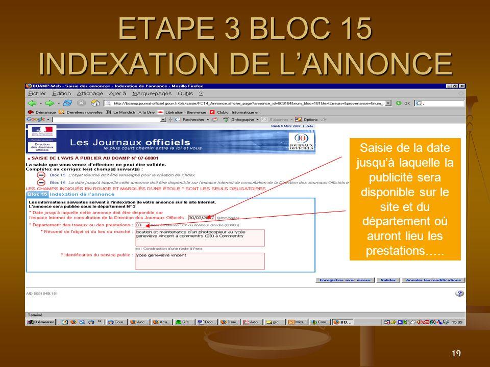 19 ETAPE 3 BLOC 15 INDEXATION DE LANNONCE Saisie de la date jusquà laquelle la publicité sera disponible sur le site et du département où auront lieu