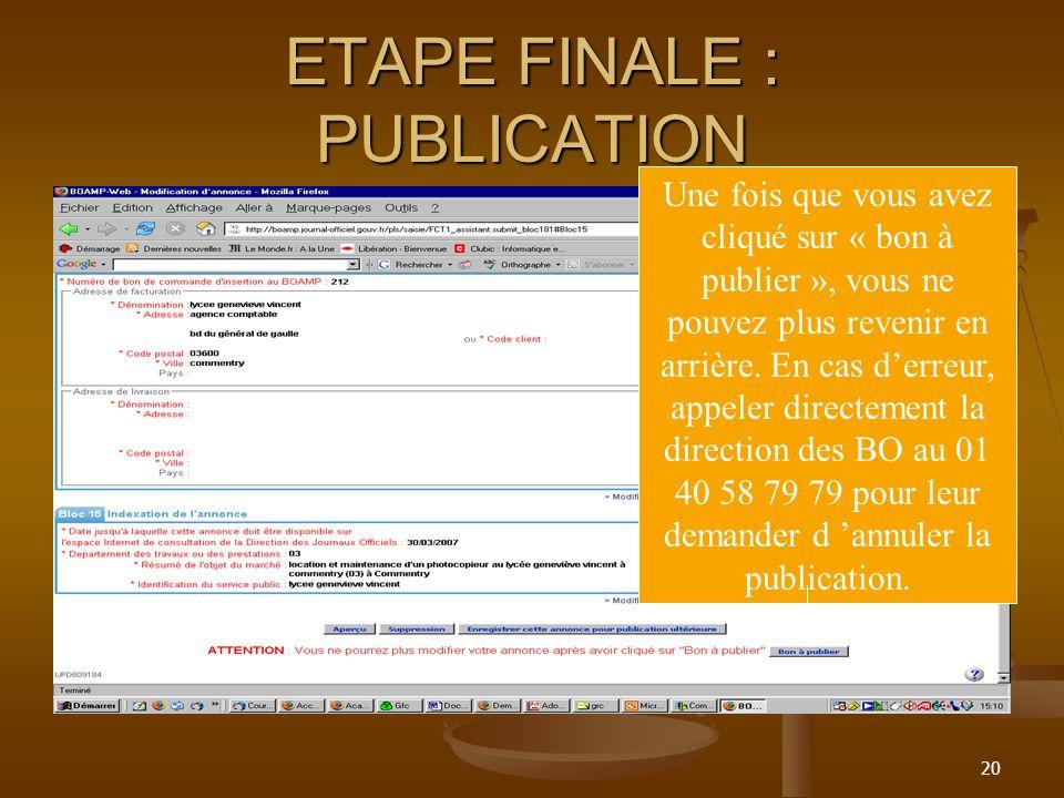 20 ETAPE FINALE : PUBLICATION Une fois que vous avez cliqué sur « bon à publier », vous ne pouvez plus revenir en arrière. En cas derreur, appeler dir