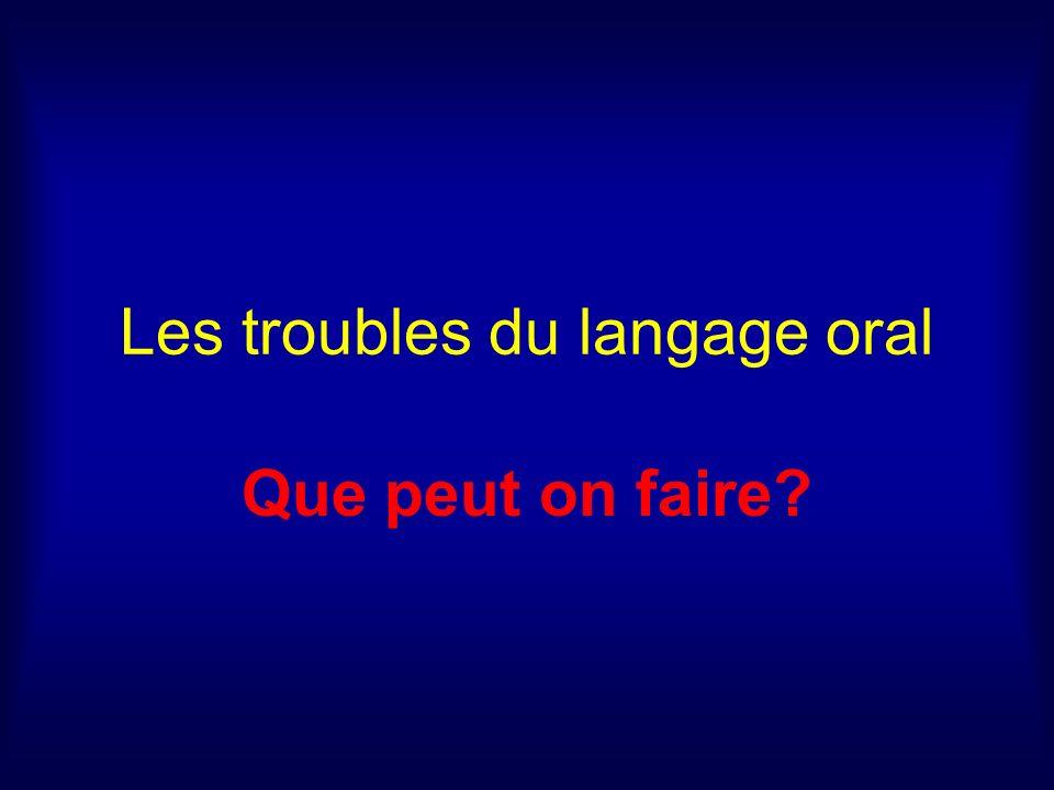 Les troubles du langage oral Que peut on faire?