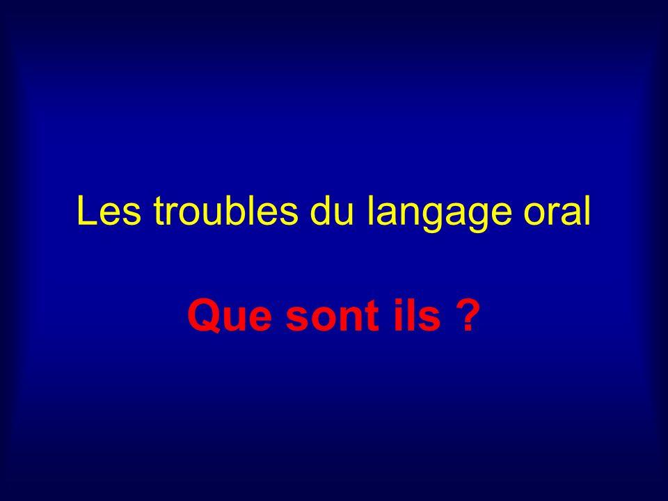 Les troubles du langage oral Que sont ils ?