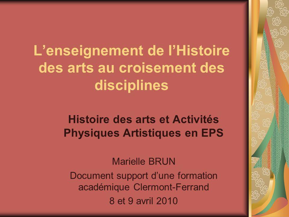 Lenseignement de lHistoire des arts au croisement des disciplines Histoire des arts et Activités Physiques Artistiques en EPS Marielle BRUN Document s