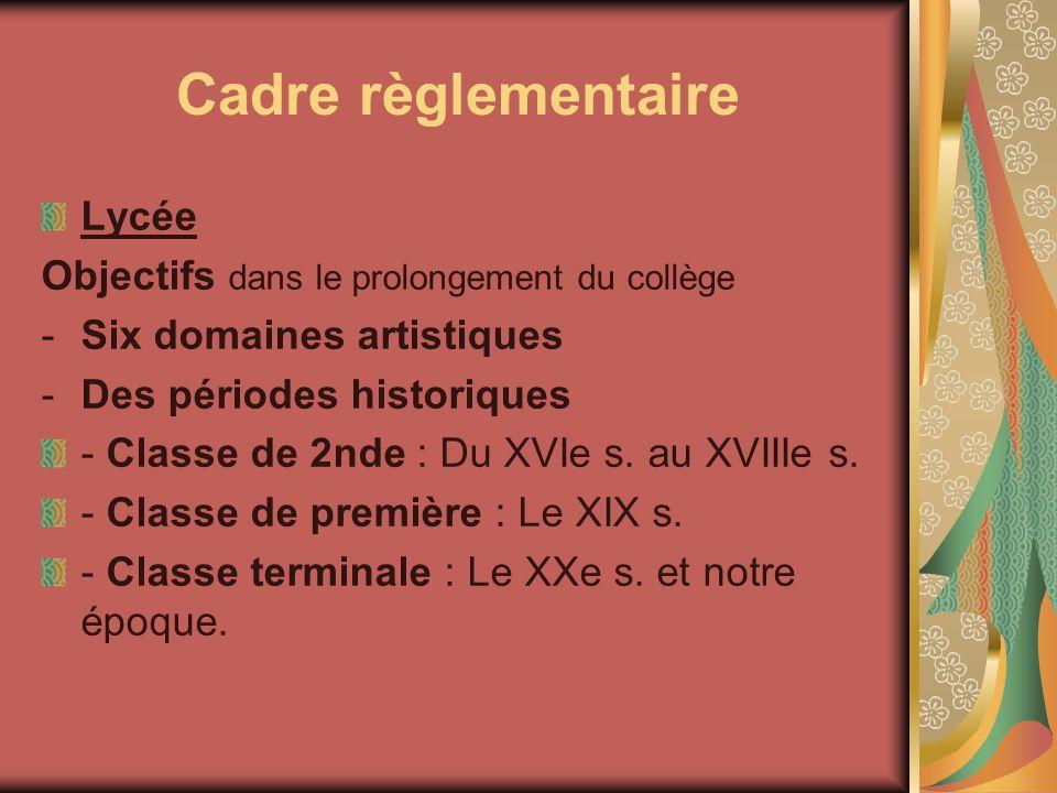 Cadre règlementaire Lycée Objectifs dans le prolongement du collège -Six domaines artistiques -Des périodes historiques - Classe de 2nde : Du XVIe s.