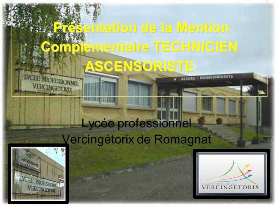 Présentation de la Mention Complémentaire TECHNICIEN ASCENSORISTE Présentation de la Mention Complémentaire TECHNICIEN ASCENSORISTE Lycée professionne