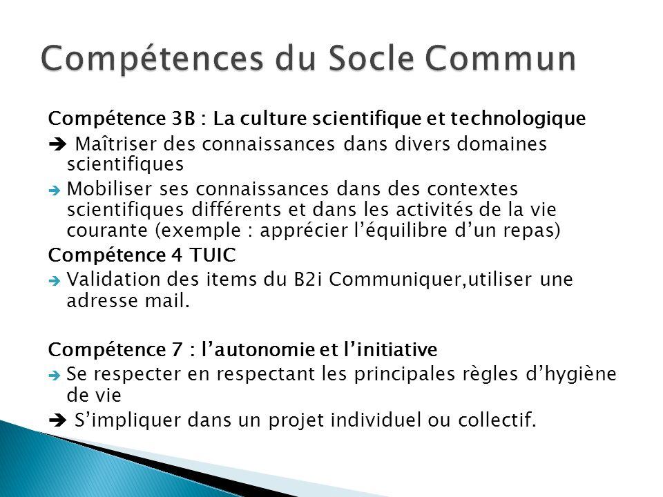 Compétence 3B : La culture scientifique et technologique Maîtriser des connaissances dans divers domaines scientifiques Mobiliser ses connaissances da
