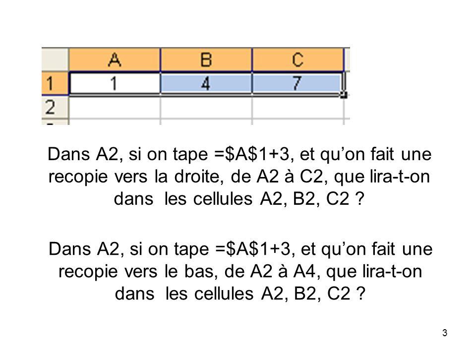 4 Dans A2, si on tape =$A1+3, et quon fait une recopie vers la droite, de A2 à C2, que lira-t-on dans les cellules A2, B2, C2 .