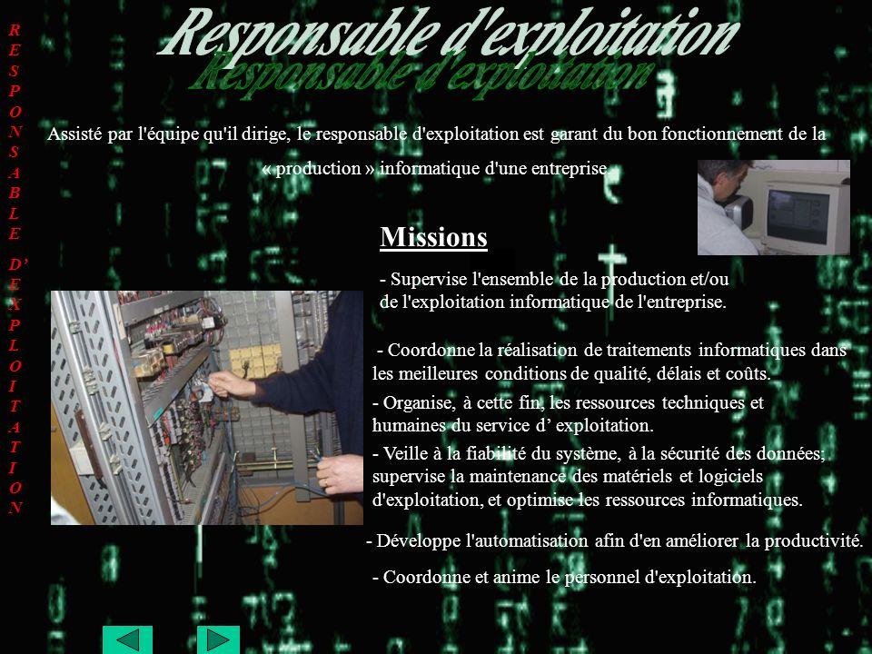 Assisté par l'équipe qu'il dirige, le responsable d'exploitation est garant du bon fonctionnement de la « production » informatique d'une entreprise.