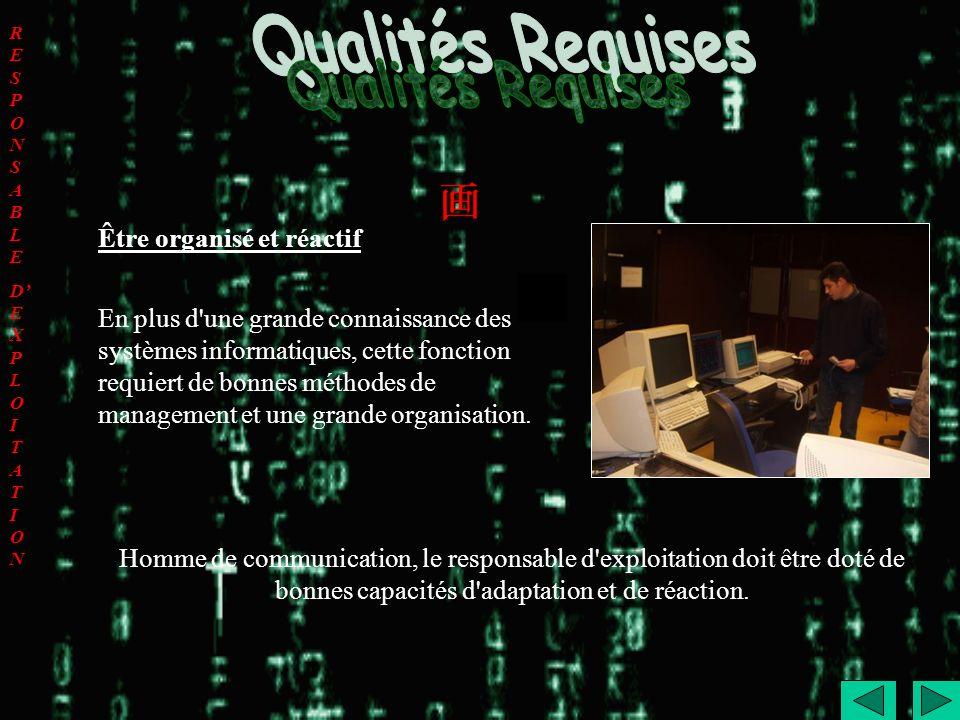 Être organisé et réactif En plus d'une grande connaissance des systèmes informatiques, cette fonction requiert de bonnes méthodes de management et une
