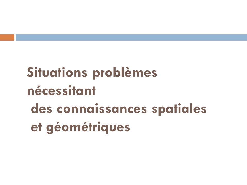 Situations problèmes nécessitant des connaissances spatiales et géométriques