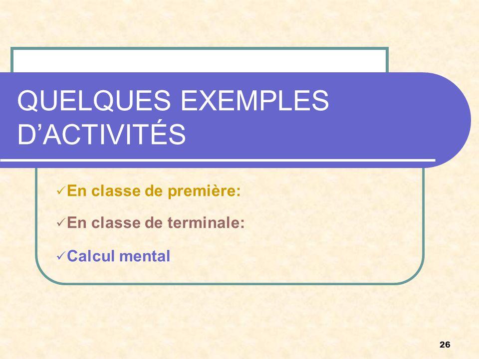 26 QUELQUES EXEMPLES DACTIVITÉS En classe de première: En classe de terminale: Calcul mental