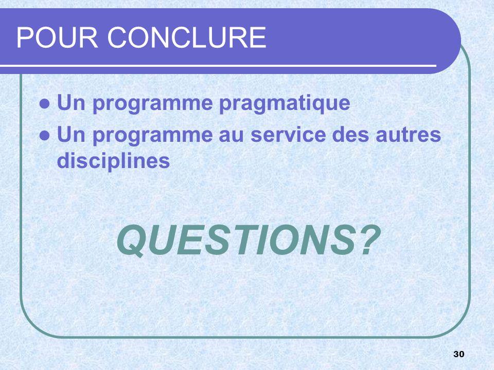 30 POUR CONCLURE Un programme pragmatique Un programme au service des autres disciplines QUESTIONS?
