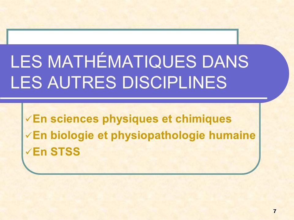 7 LES MATHÉMATIQUES DANS LES AUTRES DISCIPLINES En sciences physiques et chimiques En biologie et physiopathologie humaine En STSS