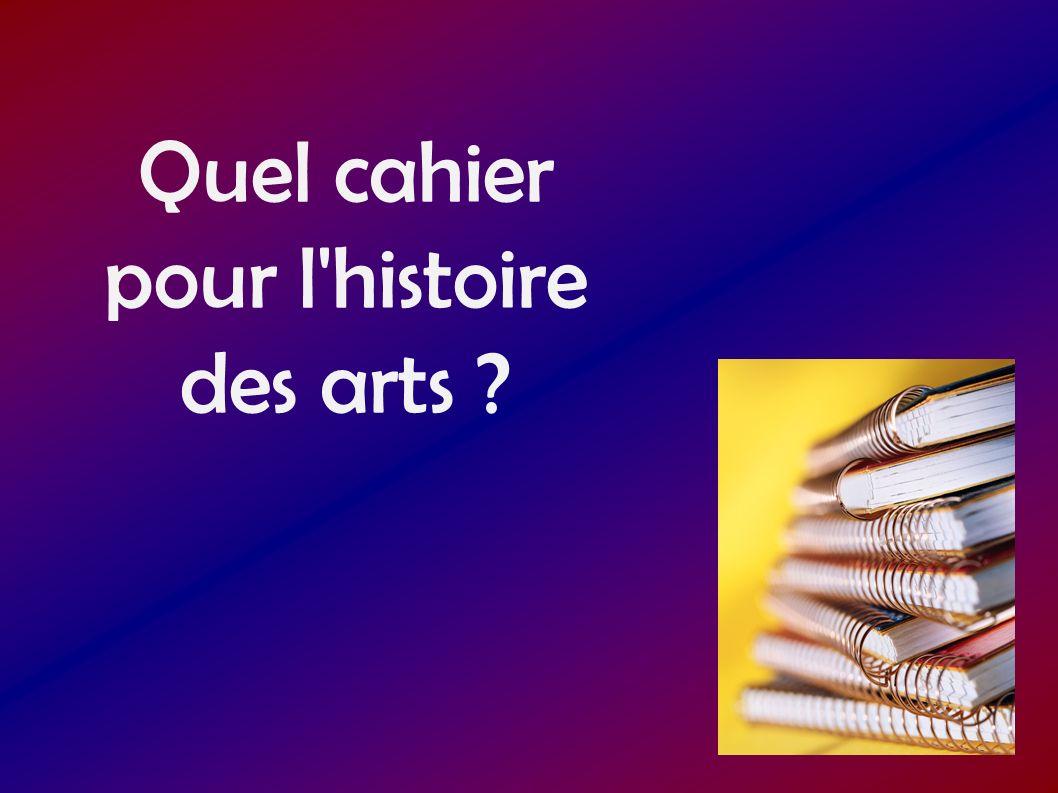 Quel cahier pour l'histoire des arts ?