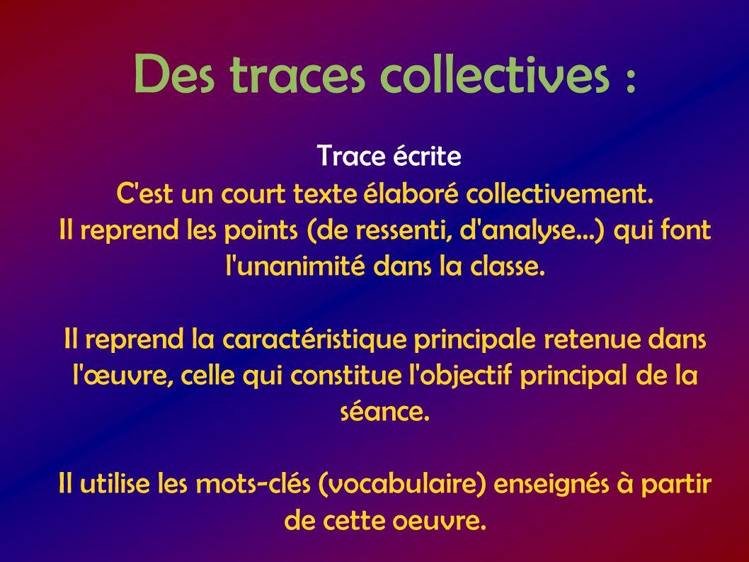 Des traces collectives : Trace écrite C'est un court texte élaboré collectivement. Il reprend les points (de ressenti, d'analyse...) qui font l'unanim