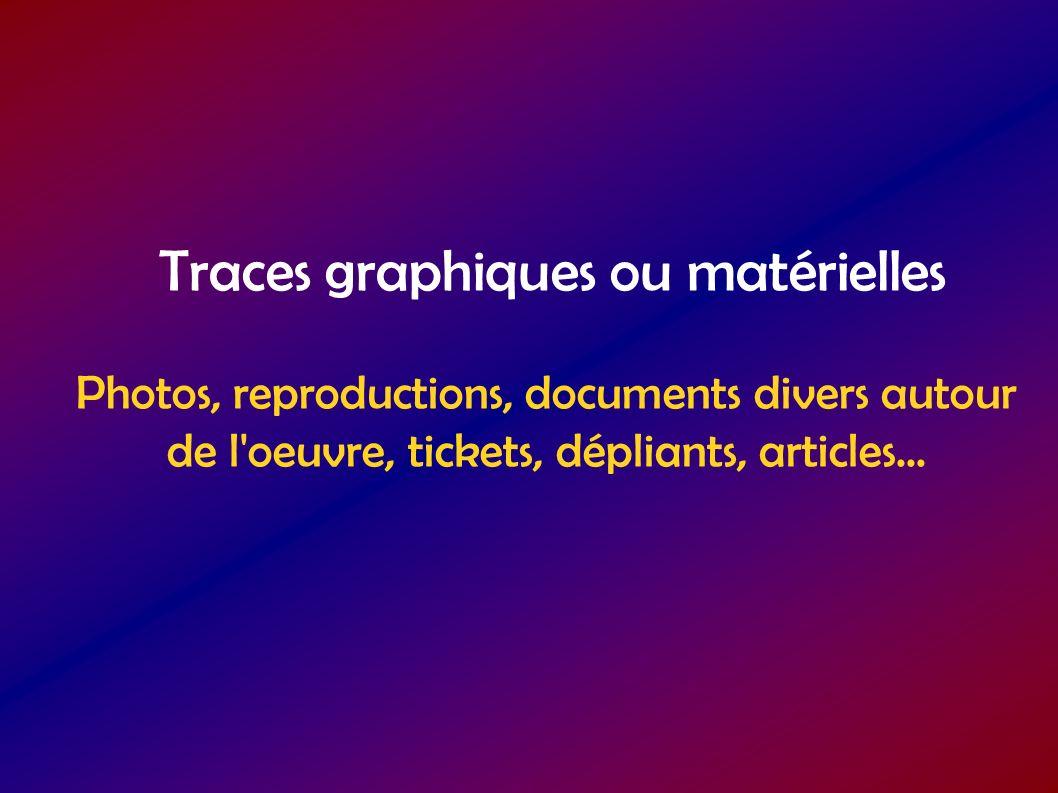 Traces graphiques ou matérielles Photos, reproductions, documents divers autour de l'oeuvre, tickets, dépliants, articles...