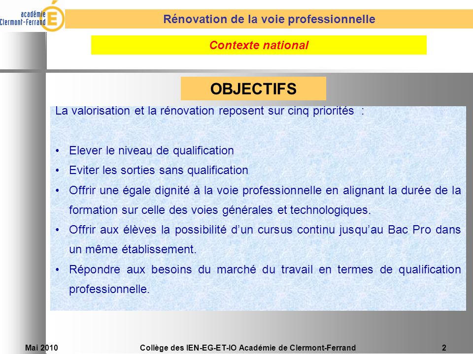 Collège des IEN-EG-ET-IO Académie de Clermont-Ferrand2 Rénovation de la voie professionnelle OBJECTIFS La valorisation et la rénovation reposent sur c