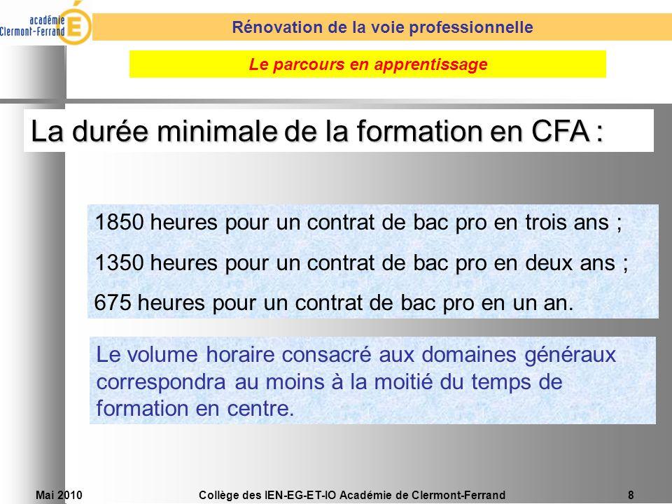 Mai 2010Collège des IEN-EG-ET-IO Académie de Clermont-Ferrand8 La durée minimale de la formation en CFA : 1850 heures pour un contrat de bac pro en tr