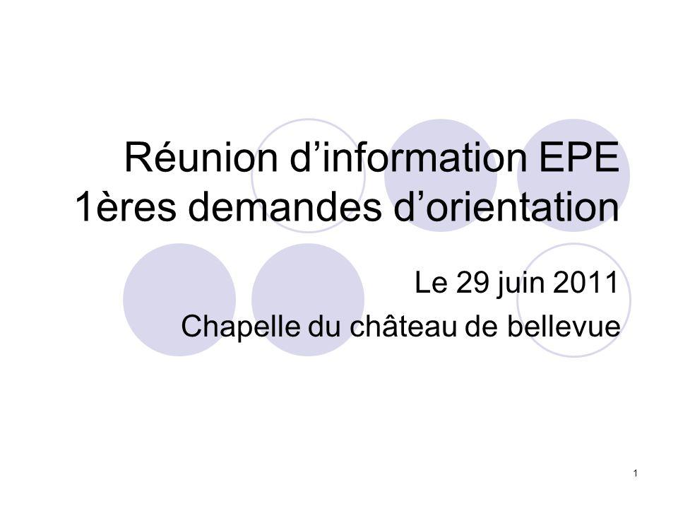 1 Réunion dinformation EPE 1ères demandes dorientation Le 29 juin 2011 Chapelle du château de bellevue