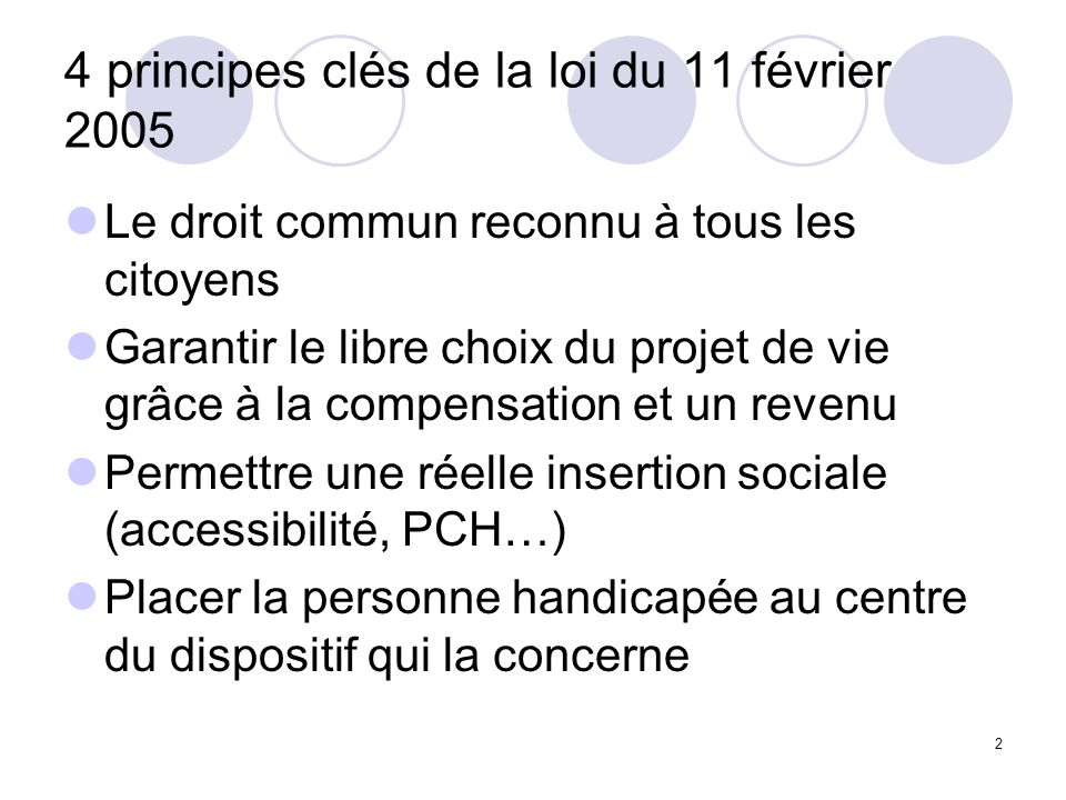 2 4 principes clés de la loi du 11 février 2005 Le droit commun reconnu à tous les citoyens Garantir le libre choix du projet de vie grâce à la compen