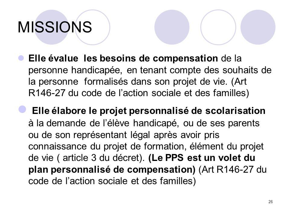 MISSIONS Elle évalue les besoins de compensation de la personne handicapée, en tenant compte des souhaits de la personne formalisés dans son projet de