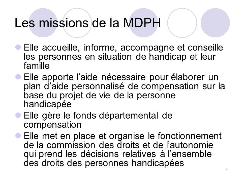 7 Les missions de la MDPH Elle accueille, informe, accompagne et conseille les personnes en situation de handicap et leur famille Elle apporte laide n
