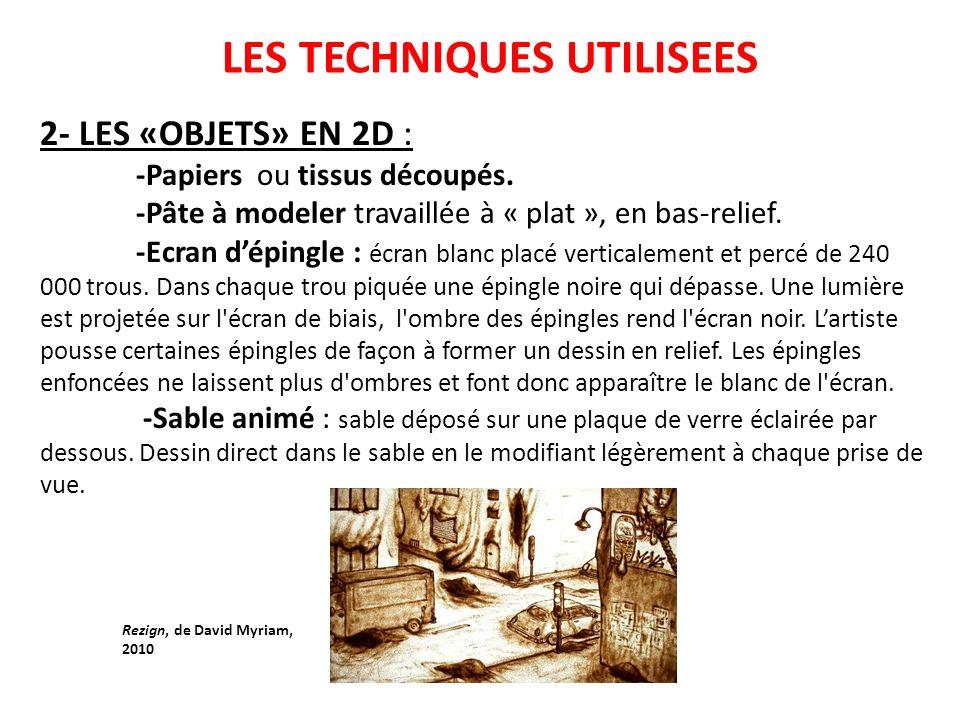 LES TECHNIQUES UTILISEES 3- LES «OBJETS» EN 3D, ANIMATIONS EN VOLUME: -Pâte à modeler : souvent la pâte « habille » une armature métallique permettant une certaine souplesse.