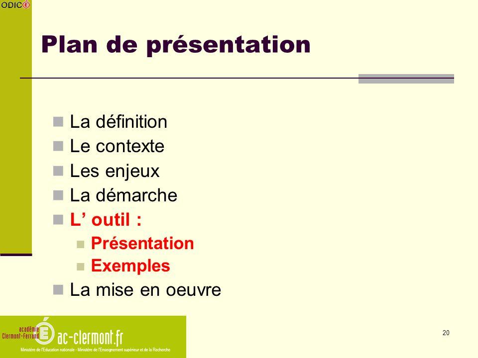 20 Plan de présentation La définition Le contexte Les enjeux La démarche L outil : Présentation Exemples La mise en oeuvre