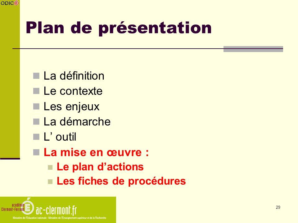 29 Plan de présentation La définition Le contexte Les enjeux La démarche L outil La mise en œuvre : Le plan dactions Les fiches de procédures
