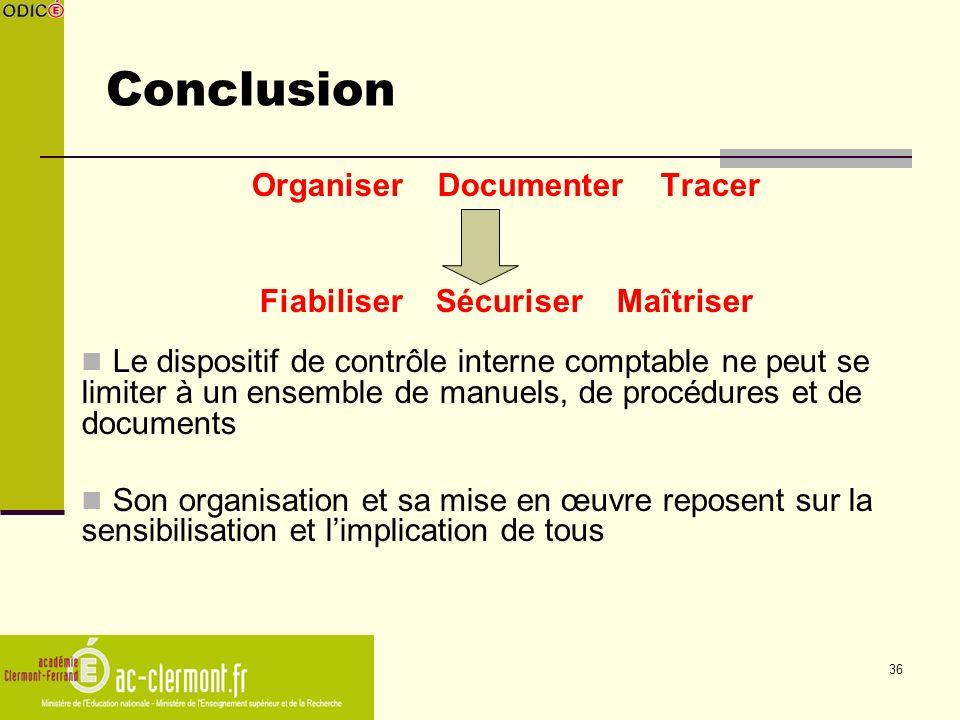 36 Conclusion Organiser Documenter Tracer Fiabiliser Sécuriser Maîtriser Le dispositif de contrôle interne comptable ne peut se limiter à un ensemble
