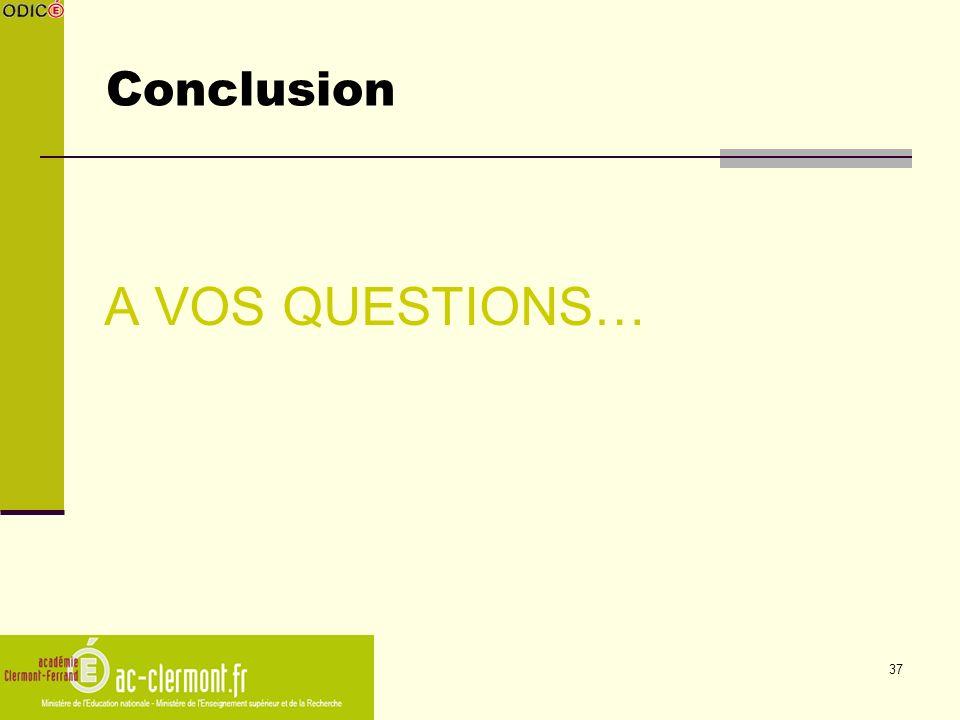 37 Conclusion A VOS QUESTIONS…