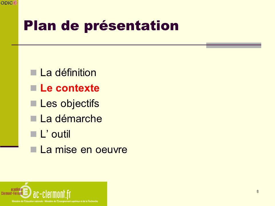 8 Plan de présentation La définition Le contexte Les objectifs La démarche L outil La mise en oeuvre