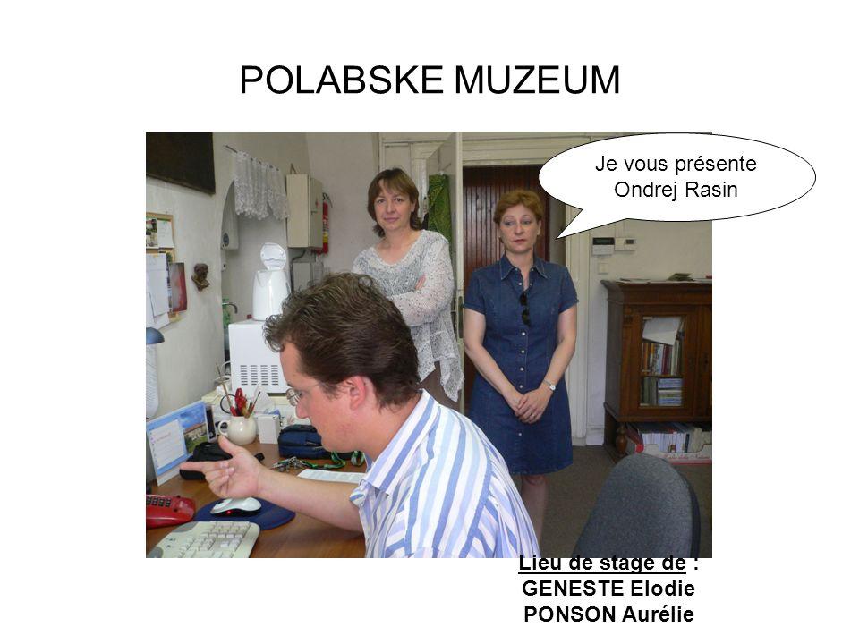 POLABSKE MUZEUM Je vous présente Ondrej Rasin Lieu de stage de : GENESTE Elodie PONSON Aurélie