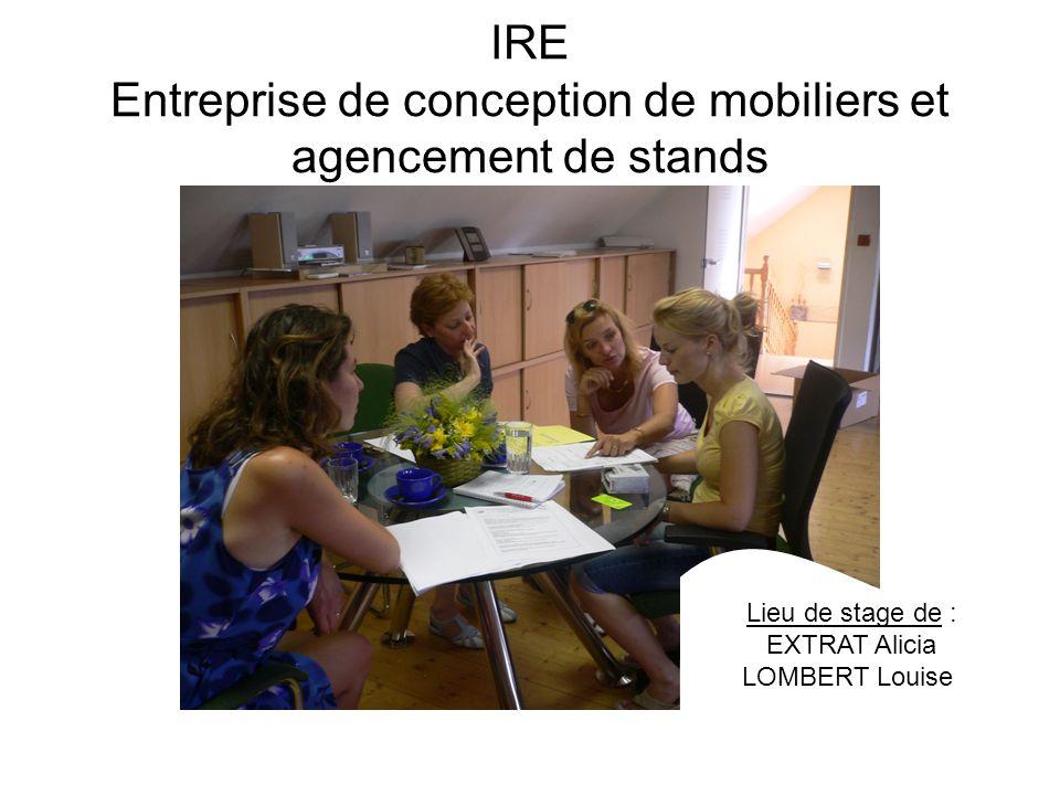 IRE Entreprise de conception de mobiliers et agencement de stands Lieu de stage de : EXTRAT Alicia LOMBERT Louise