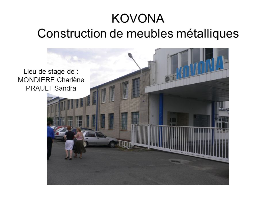 KOVONA Construction de meubles métalliques Lieu de stage de : MONDIERE Charlène PRAULT Sandra