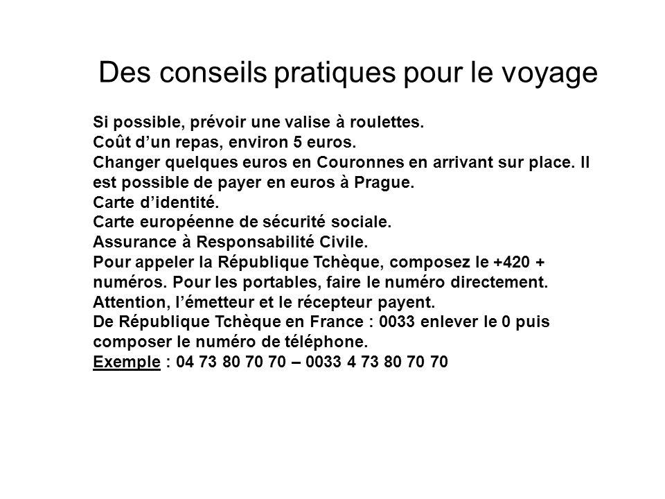Des conseils pratiques pour le voyage Si possible, prévoir une valise à roulettes. Coût dun repas, environ 5 euros. Changer quelques euros en Couronne