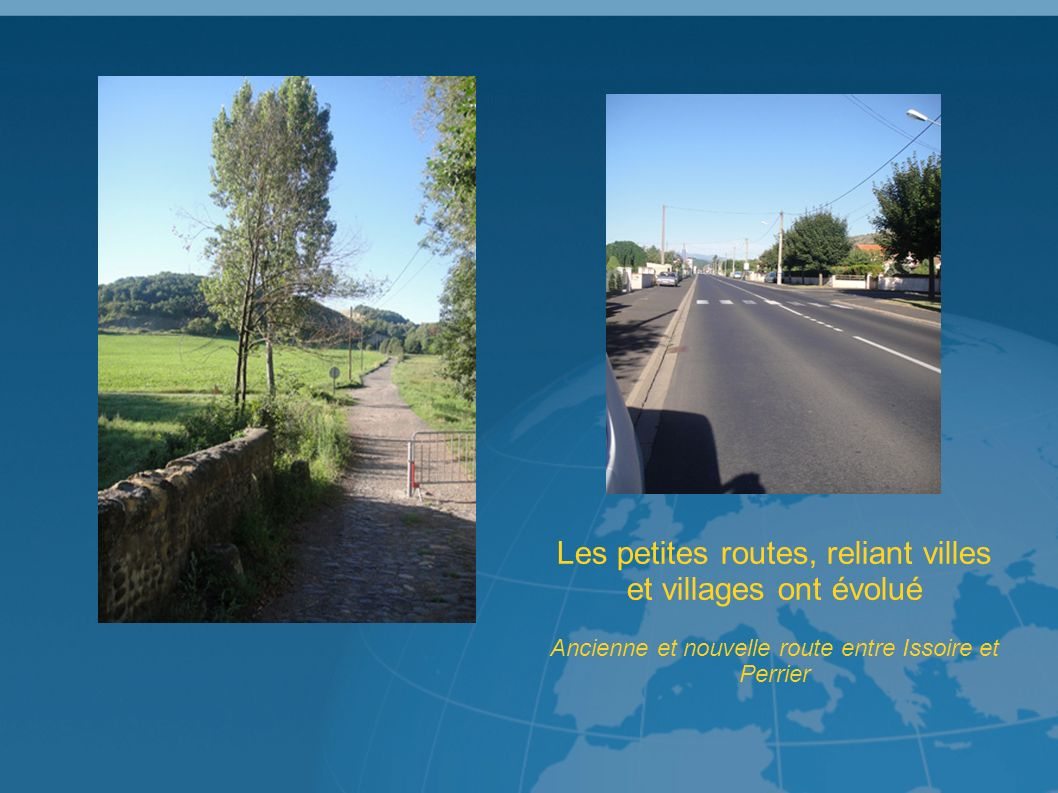 Les petites routes, reliant villes et villages ont évolué Ancienne et nouvelle route entre Issoire et Perrier