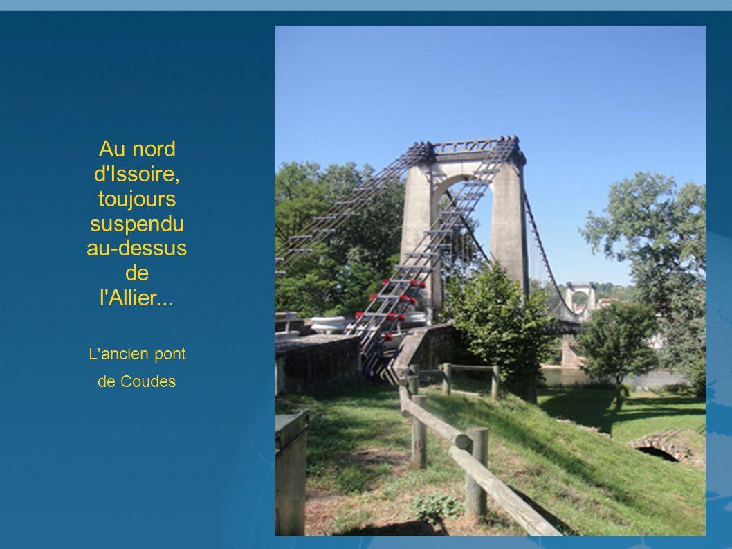 Au nord d Issoire, toujours suspendu au-dessus de l Allier... L ancien pont de Coudes
