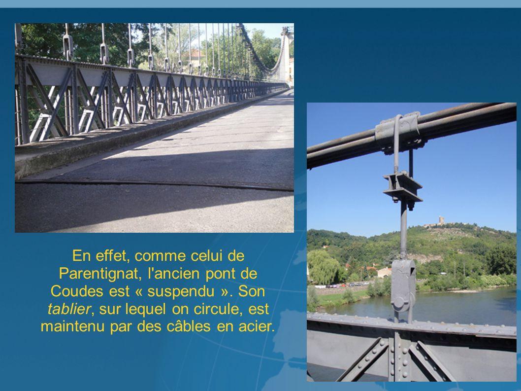 En effet, comme celui de Parentignat, l ancien pont de Coudes est « suspendu ».
