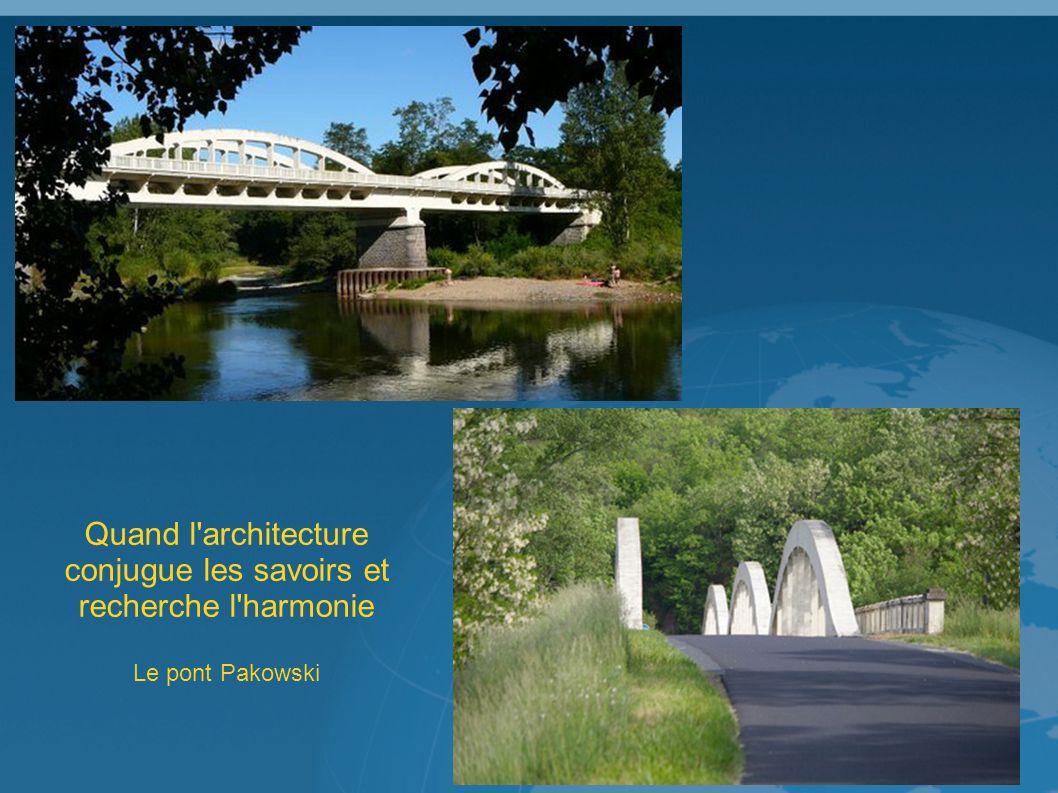 Quand l architecture conjugue les savoirs et recherche l harmonie Le pont Pakowski