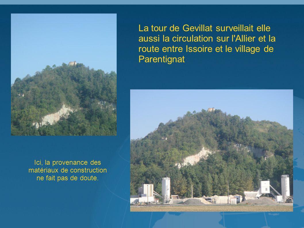 La tour de Gevillat surveillait elle aussi la circulation sur l Allier et la route entre Issoire et le village de Parentignat Ici, la provenance des matériaux de construction ne fait pas de doute.